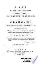 L'art de parler et d'écrire correctement la langue françoise ou grammaire philosophique et littéraire de cette langue