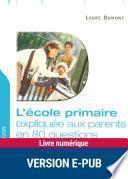 L'école primaire expliquée aux parents en 80 questions