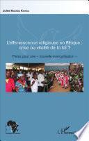 L'effervescence religieuse en Afrique : crise ou vitalité de la foi ?