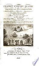 L'esprit d'Henry quatre ou anecdotes les plus intéressantes, traits sublimes, réparties ingénieuses, et quelques lettres de ce prince