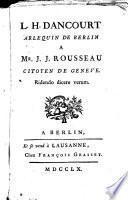 L.H. Dancourt, arlequin de Berlin, à Mr. J.J. Rousseau, citoyen de Genève