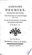 L'Odyssée d'Homère, traduite en vers, avec des remarques; suivie d'une dissertation sur les voyages d'Ulysee; par M. de Rochefort
