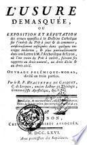 L'usure démasquée ou exposition et réfutation des erreurs opposées à la doctrine catholique sur l'intérêt du prêt à jour et de commerce... enseignées... dans une lettre à M. l'archevêque de Lyon,... ouvrage polémique-moral...