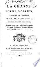 La chasse, tr. par m. Belin de Ballu, avec des remarques: suivi d'un extr. de la grande Histoire des animaux d'Eldémiri, par M.***.