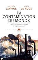La Contamination du monde. Une histoire des pollutions à l'âge industriel