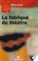La fabrique du théâtre