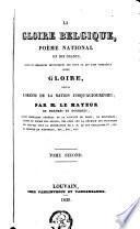 La gloire Belgique, poème national en dix chants, suivis de remarques historiques sur tout ce qui fait connaître cette gloire, depuis l'origine de la nation jusqu'aujourd'hui