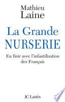La Grande Nurserie - En finir avec l'infantilisation des Français