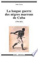 La longue guerre des nègres marrons de Cuba, 1796-1851