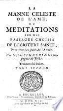 LA MANNE CELESTE DE L'AME, OU MEDITATIONS SUR DES PASSAGES CHOISIS DE L'ECRITURE SAINTE. Pour tous les jours de l'Année
