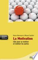 La motivation : clés pour se motiver et motiver les autres