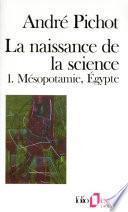 La naissance de la science (Tome 1) - Mésopotamie, Égypte