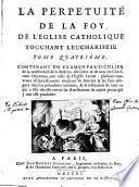 La perpétuité de la foy de l'Eglise catholique touchant l'Eucharistie, défendue contre les Livres du Sieur Claude, Ministre de Charenton