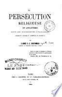 La Persécution religieuse en Angleterre sous les successeurs d'Élisabeth, Jacques Ier, Charles Ier, Cromwell et Charles II.