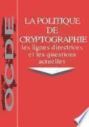 La politique de cryptographie : les lignes directrices et les questions actuelles Les lignes directrices régissant la politique de cryptographie de l'OCDE et le rapport sur la politique de cryptographie : contexte et questions actuelles