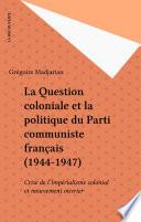 La Question coloniale et la politique du Parti communiste français (1944-1947)