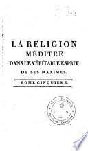 La religion chrétienne, méditée dans le véritable esprit de ses maximes
