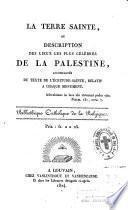 La Terre Sainte ou description des lieux les plus célèbres de la Palestine, acccompagnée du texte de l'Ecriture-Sainte relatif à chaque monument