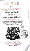 La vie de Pierre Du Bosc, ministre du saint Evangile