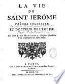 La Vie de Saint Jerôme prêtre solitaire et docteur de l'Eglise. Par Dom Jean Martianay, Religieux Benedictin de la Congregation de Saint Maur