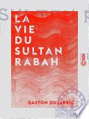 La Vie du sultan Rabah - Les Français au Tchad