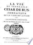 La vie du vénérable César de Bus, fondateur de la Congrégation de la Doctrine Chrétienne par le R. P. Pierre Dumas, doctrinaire