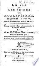 La Vie et les crimes de Robespierre, surnommé Le Tyran ; depuis sa naissance jusqu'à sa mort. Par M. Le Blond de Neuvéglise