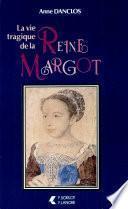 La vie tragique de la reine Margot