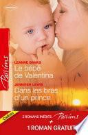 Le bébé de Valentina - Dans les bras d'un prince - Le coeur a ses raisons