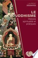 Le bouddhisme : histoire, spiritualité et pratiques