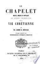 Le Chapelet récité, médité et appliqué aux diverses ciconstances de la vie chrétienne