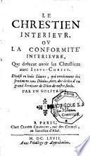 Le chrestien interieur ou la conformité intérieure que doivent avoir les chrétiens avec Jesus-Christ, divisé en huit livres