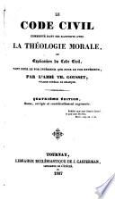 Le code civil commenté dans ses rapports avec la théologie morale, ou Explication du code civil, tant pour le for intérieur que pour le extérieur