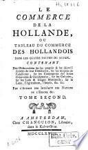 Le commerce de la Hollande, ou tableau du commerce des Hollandais dans les quatre parties du monde ...