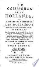 Le Commerce De La Hollande, Ou Tableau Du Commerce Des Hollandois Dans Les Quatre Parties Du Monde