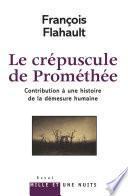 Le Crépuscule de Prométhée. Contribution à l'histoire de la démesure humaine