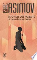 Le cycle des robots (Tome 5) - Les robots de l'aube