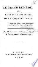 Le grand remède ou la cheville ouvrière de la Constitution. Par M. Dubois de Crancé, Député à l'Assemblée Nationale