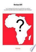 Le Leadership politique en question en Afrique ou Quels leaders pour une Afrique qui veut avancer ?