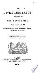 Le Livre Admirable, renfermant des Prophéties, des Révélations et une foule de choses étonnantes, passées, présentes et futures