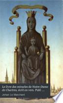 Le livre des miracles de Notre-Dame de Chartres, écrit en vers. Publ. par G. Duplessis
