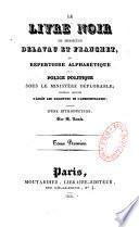 Le livre noir de Messieurs Delavau et Franchet, ou répertoire alphabétique de la police politique sous le ministère déplorable...