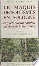 Le Maquis de Souesmes en Sologne. Enquête sur un combat héroïque de la Résistance