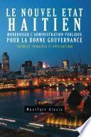 Le Nouvel Etat Haitien: Moderniser L'Administration Publique Pour la Bonne Gouvernance