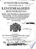 Le Palais de la Gloire, contenant les généalogies historiques des illustres maisons de France, et de plusieurs nobles familles de l'Europe... [par le P. Anselme de Sainte-Marie]