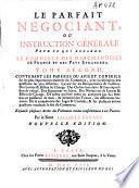 Le parfait negociant; ou, Instruction générale pour ce qui regarde le commerce des marchandises de France, & des pays etrangers ...