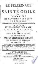 Le pèlerinage à Sainte Odile ou la manière de sanctifier cet acte de religion précédée d'un abrégé de la vie de la sainte et d'une dissertation sur le pèlerinage
