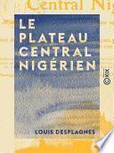 Le Plateau central nigérien - Une mission archéologique et ethnographique au Soudan français