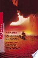 Le prince du désert - La rose des sables (Harlequin Passions)