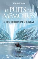 Le puits des Mémoires - tome 3 Les terres de Cristal